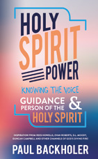 Holy Spirit Power! Knowing the Voice, Guidance and Person of the Holy Spirit. Inspiration from Rees Howells, Evan Roberts, Moody, Duncan Campbell and other mighty channels of God's fire! By Paul Backholer.